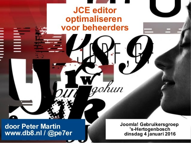 JCE editor optimaliseren voor beheerders door Peter Martin www.db8.nl / @pe7er Joomla! Gebruikersgroep 's-Hertogenbosch di...