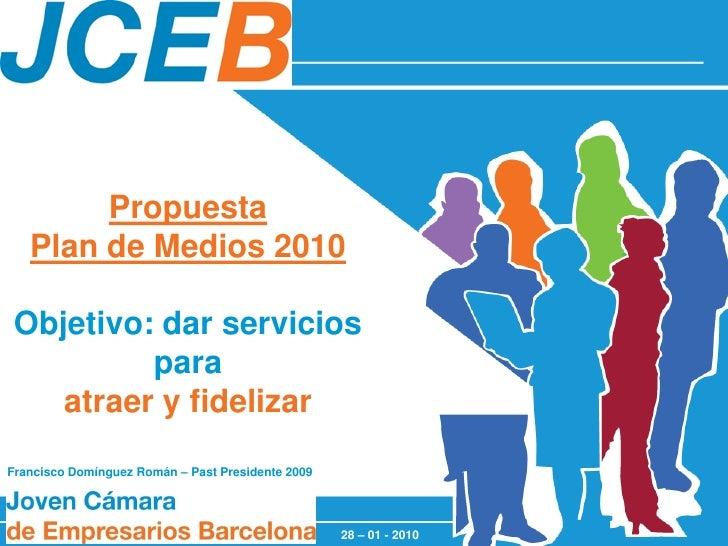 Propuesta    Plan de Medios 2010   Objetivo: dar servicios           para     atraer y fidelizar Francisco Domínguez Román...