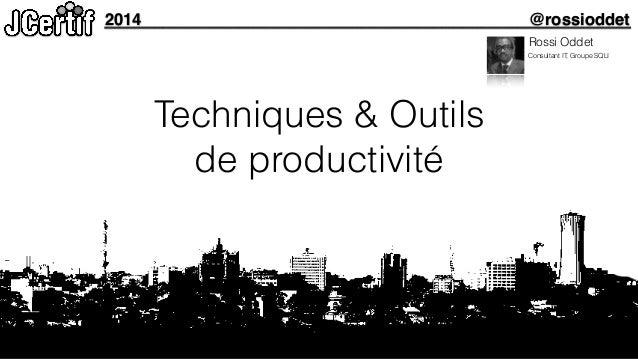 2014 @rossioddet  Techniques & Outils  de productivité  Rossi Oddet  Consultant IT, Groupe SQLI
