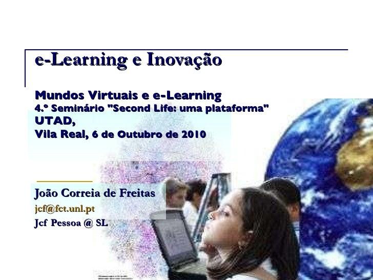 """e-Learning e Inovação Mundos Virtuais e e-Learning 4.º Seminário """"Second Life: uma plataforma"""" UTAD , Vila Real,..."""