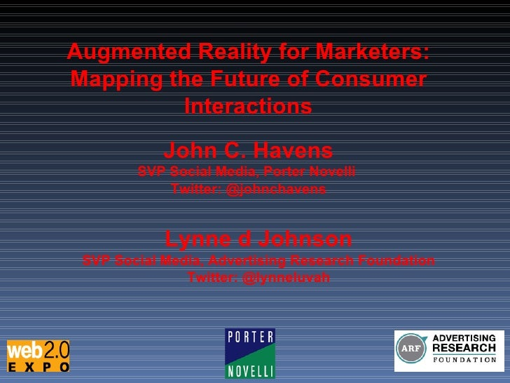Augmented Reality for Marketers: Mapping the Future of Consumer Interactions John C. Havens SVP Social Media, Porter Novel...