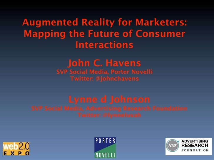 Augmented Reality for Marketers: Mapping the Future of Consumer          Interactions             John C. Havens         S...