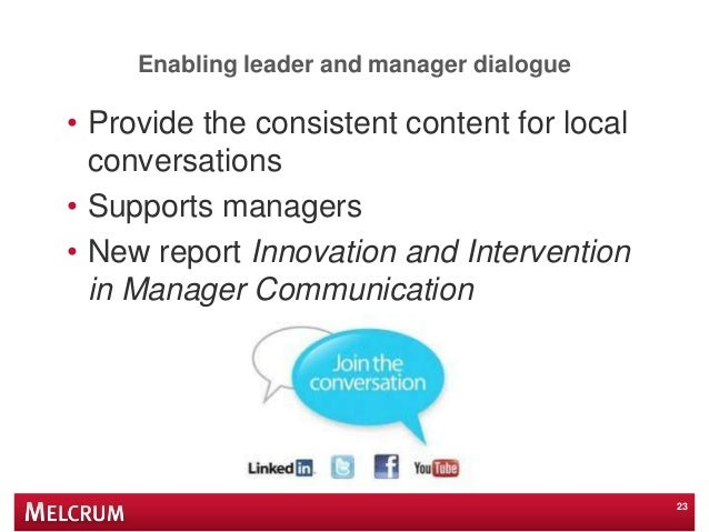 Enabling leader and manager dialogue • Provide the consistent content for local conversations • Supports managers • New re...