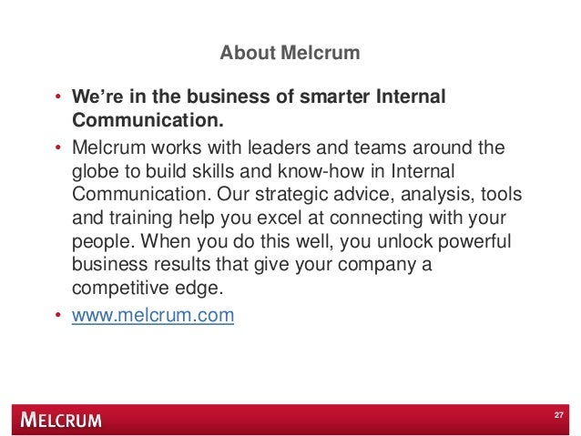 """About Melcrum • We""""re in the business of smarter Internal Communication. • Melcrum works with leaders and teams around the..."""