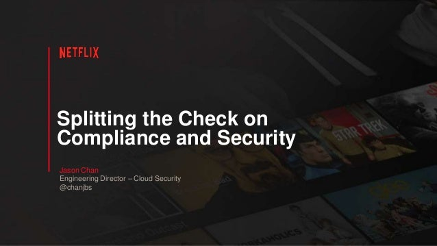 Splitting the Check on Compliance and Security Jason Chan Engineering Director – Cloud Security @chanjbs