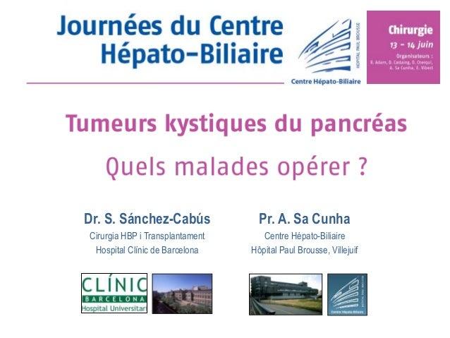 Dr. S. Sánchez-Cabús Cirurgia HBP i Transplantament Hospital Clínic de Barcelona Pr. A. Sa Cunha Centre Hépato-Biliaire Hô...