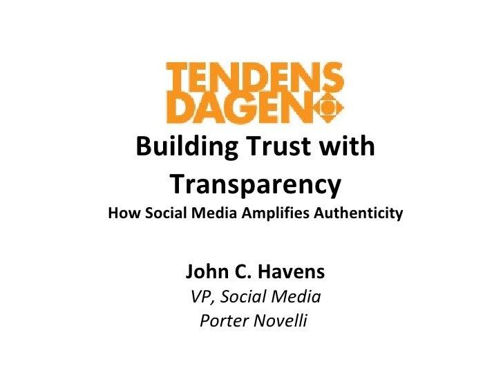 Building Trust with Transparency How Social Media Amplifies Authenticity John C. Havens VP, Social Media Porter Novelli