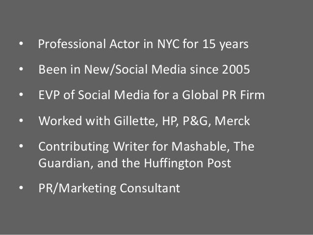• Professional Actor in NYC for 15 years  • Been in New/Social Media since 2005  • EVP of Social Media for a Global PR Fir...