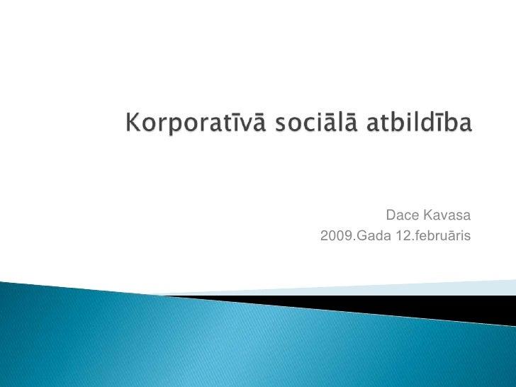 Korporatīvā sociālā atbildība<br />Dace Kavasa<br />2009.Gada 12.februāris<br />