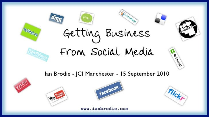 Getting Business      From Social Media Ian Brodie - JCI Manchester - 15 September 2010