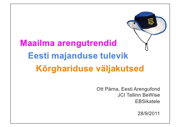 Maailma arengutrendid Eesti majanduse tulevik   Kõrghariduse väljakutsed                Ott Pärna, Eesti Arengufond       ...