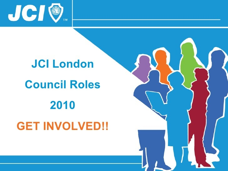 JCI London Council Roles 2010 GET INVOLVED!!