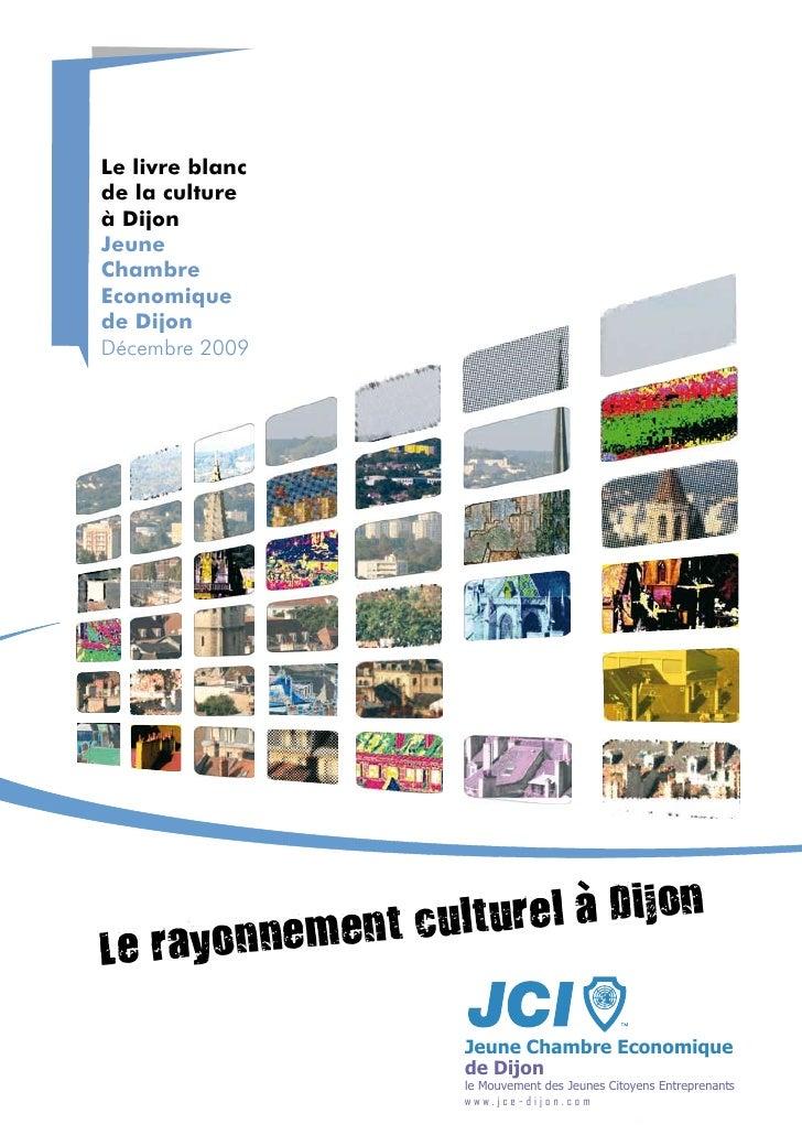 Le livre blanc de la culture à Dijon Jeune Chambre Economique de Dijon Décembre 2009                      nement cult urel...