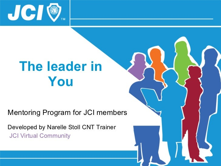 The leader in You Mentoring Program for JCI members Developed by Narelle Stoll CNT Trainer  JCI Virtual Community