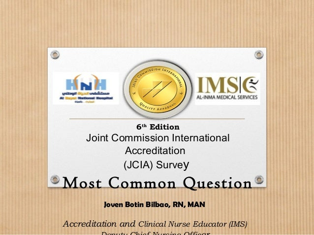 6th Edition Joint Commission International Accreditation (JCIA) Survey Most Common Question Joven Botin Bilbao, RN, MAN Ac...