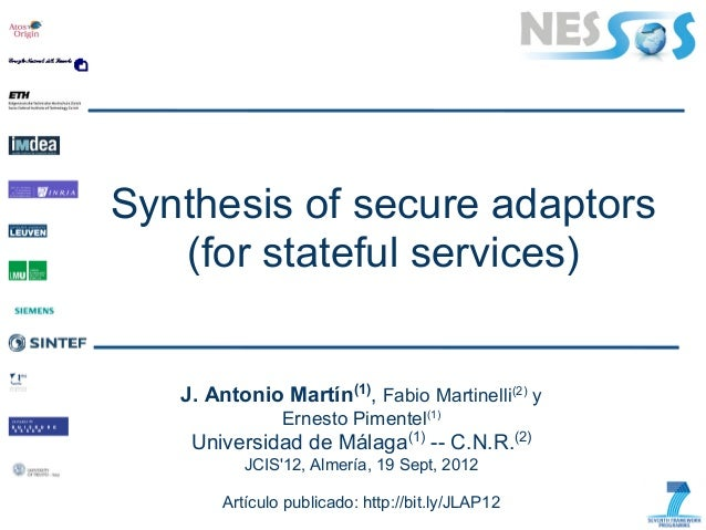 Synthesis of secure adaptors   (for stateful services)   J. Antonio Martín(1), Fabio Martinelli(2) y                Ernest...