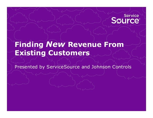 Finding New Revenue From Existing Customers Presented by ServiceSource and Johnson Controls