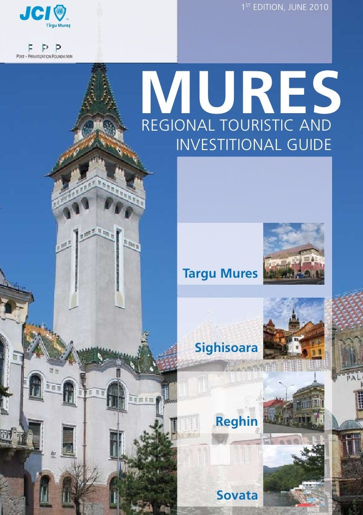 1ST EDITION, JUNE 2010    Coperta 1     MURES     REGIONAL TOURISTIC AND         INVESTITIONAL GUIDECoperta Exterioara    ...