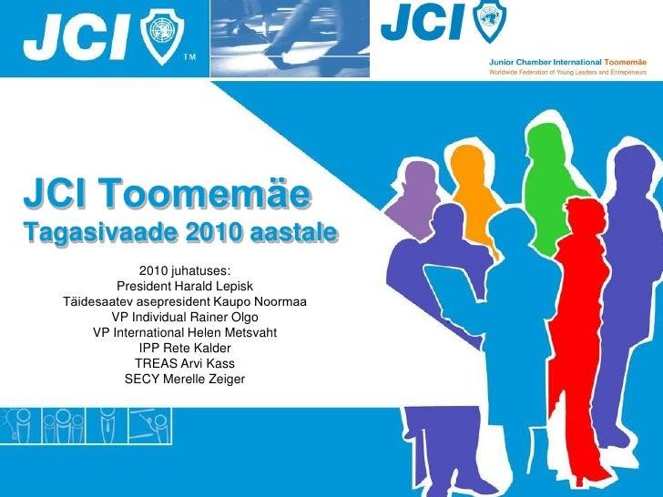 JCI ToomemäeTagasivaade 2010 aastale                2010 juhatuses:            President Harald Lepisk   Täidesaatev asepr...