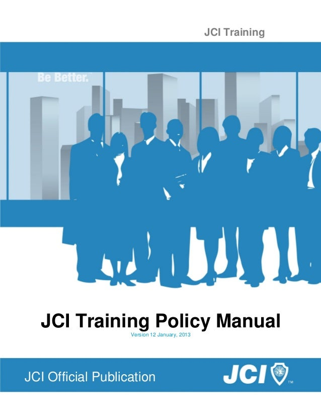 JCI Training  JCI Training Policy Manual                   Version 12 January, 2013JCI Official Publication               ...