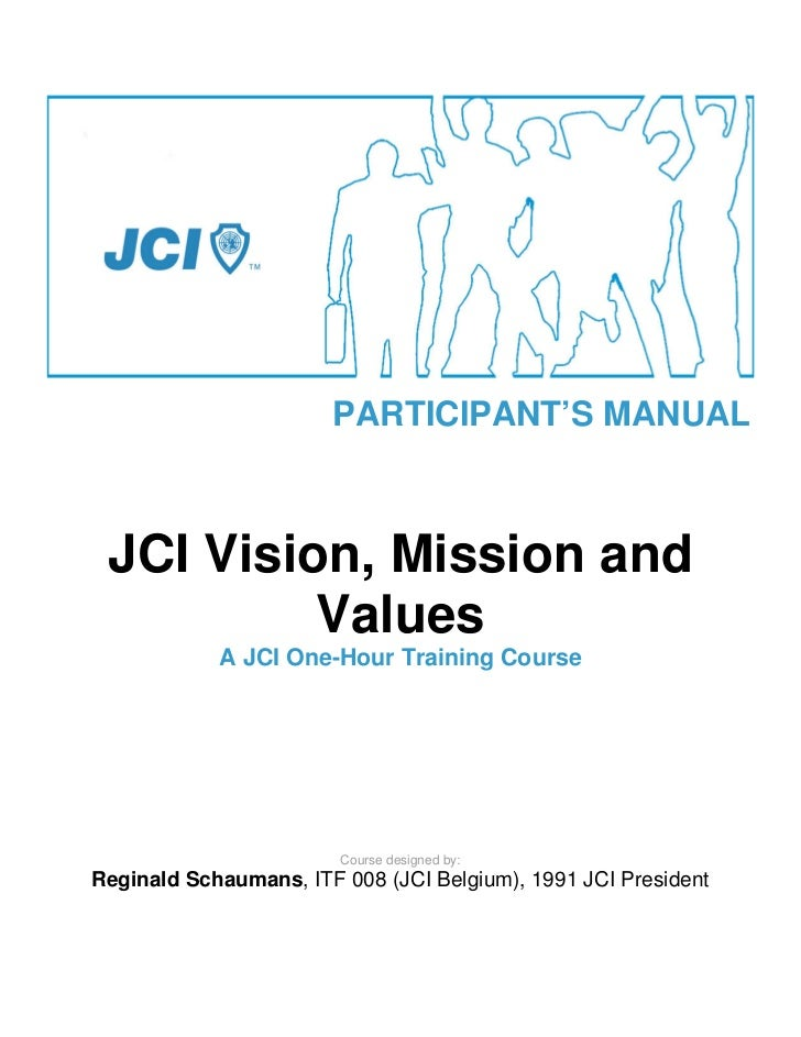 PARTICIPANT'S MANUAL JCI Vision, Mission and          Values            A JCI One-Hour Training Course                    ...