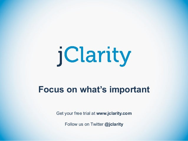 Focus on what's important Get your free trial at www.jclarity.com Follow us on Twitter @jclarity