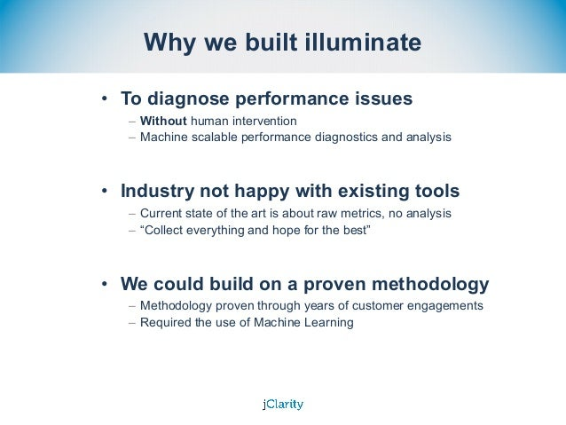 Why we built illuminate • To diagnose performance issues – Without human intervention – Machine scalable performance diagn...