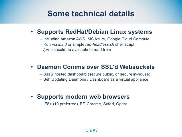 Some technical details • Supports RedHat/Debian Linux systems – Including Amazon AWS, MS Azure, Google Cloud Compute – Run...