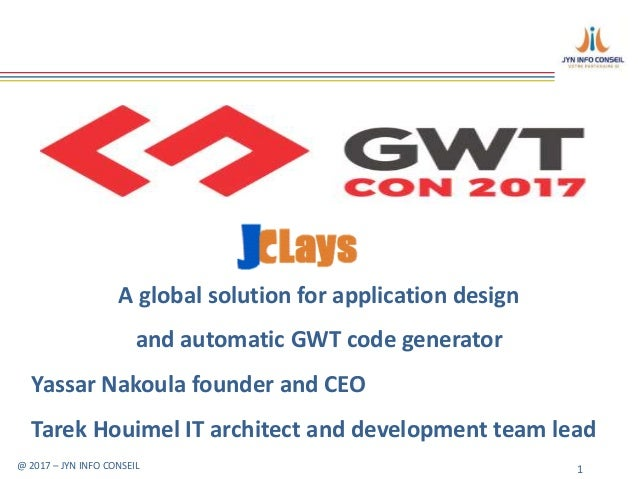 @ 2017 – JYN INFO CONSEIL 1 A global solution for application design and automatic GWT code generator Yassar Nakoula found...