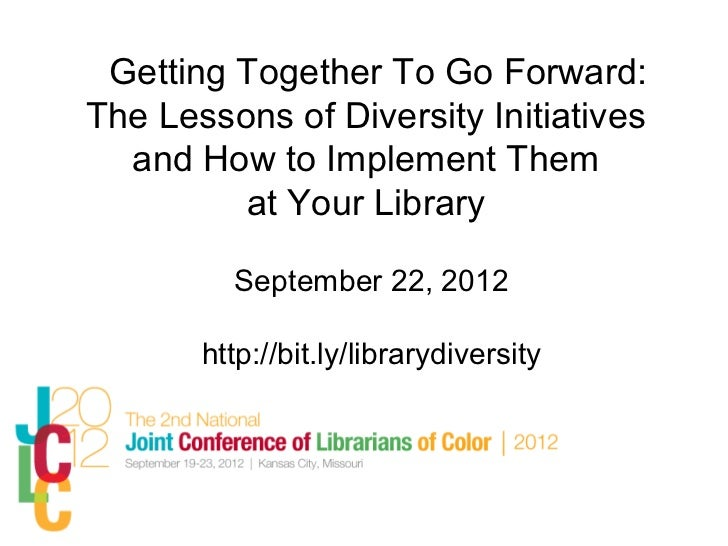 Getting Together To Go Forward:The Lessons of Diversity Initiatives  and How to Implement Them         at Your Library    ...