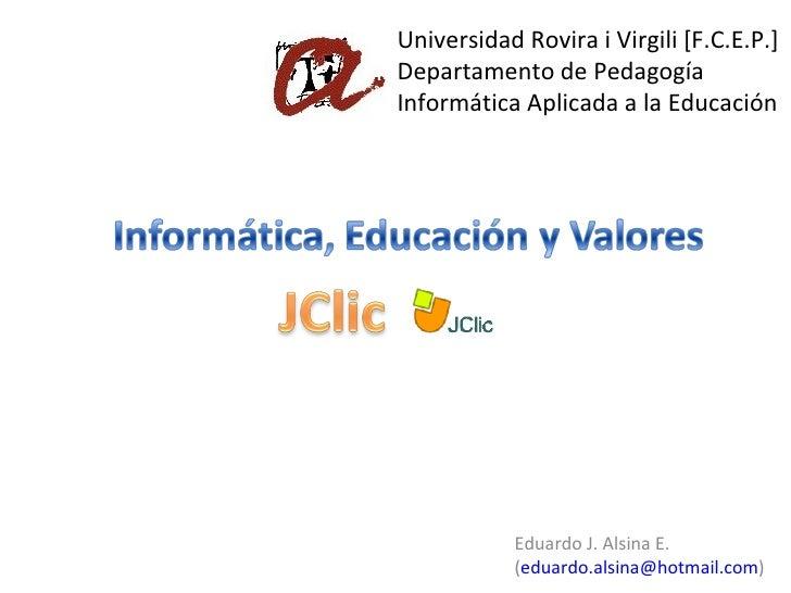 Universidad Rovira i Virgili [F.C.E.P.] Departamento de Pedagogía Informática Aplicada a la Educación Eduardo J. Alsina E....