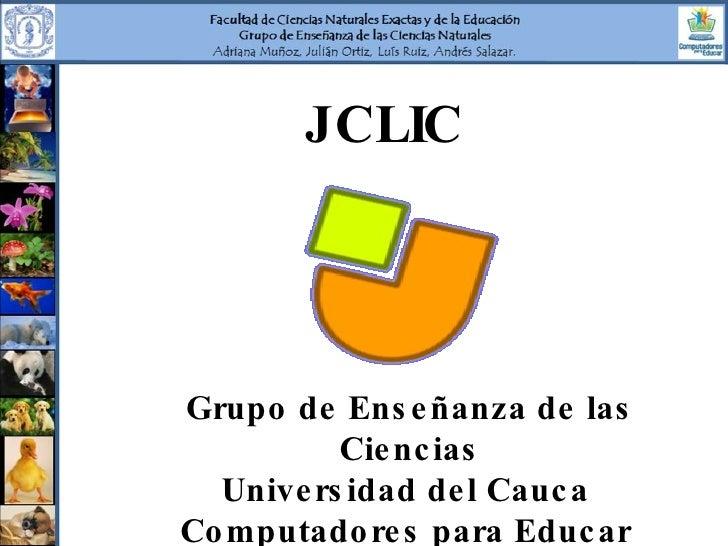 JCLIC Grupo de Enseñanza de las Ciencias Universidad del Cauca  Computadores para Educar