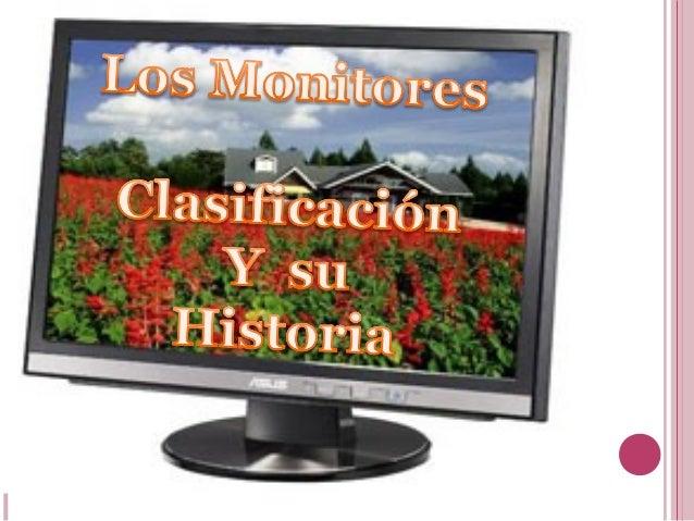 Historia de los monitores El monitor es el principal periférico de salida de una computadora. Estos se conectan a través d...