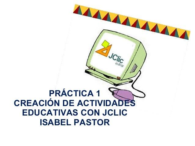 PRÁCTICA 1 CREACIÓN DE ACTIVIDADES EDUCATIVAS CON JCLIC ISABEL PASTOR