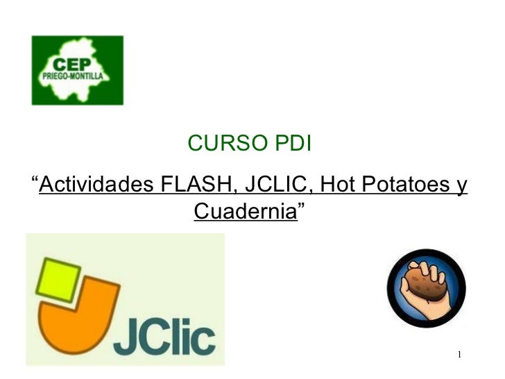 """CURSO PDI """" Actividades FLASH, JCLIC, Hot Potatoes y Cuadernia """""""