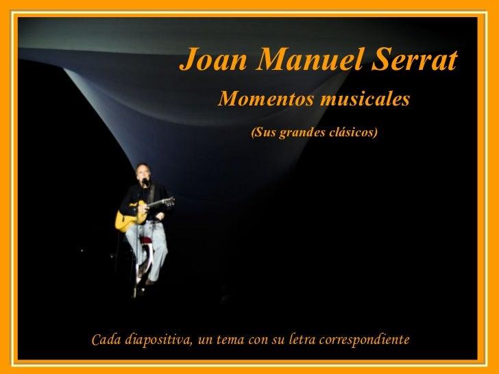 Joan Manuel Serrat Cada diapositiva, un tema con su letra correspondiente Momentos musicales (Sus grandes clásicos)