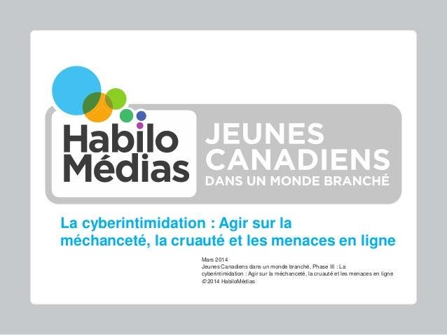 La cyberintimidation : Agir sur la méchanceté, la cruauté et les menaces en ligne Mars 2014 Jeunes Canadiens dans un monde...