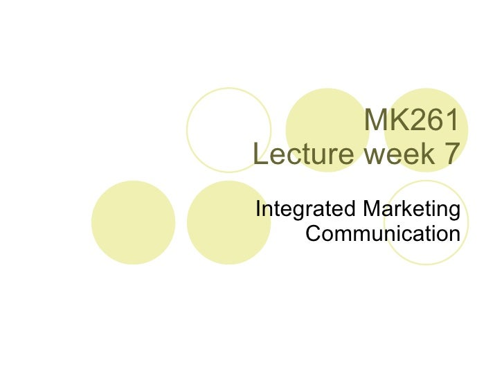 MK261 Lecture week 7 Integrated Marketing Communication