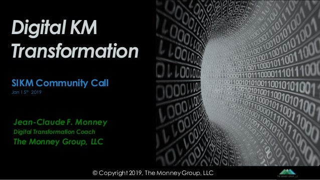 Jean-Claude F. Monney Digital Transformation Coach The Monney Group, LLC Digital KM Transformation SIKM Community Call Jan...