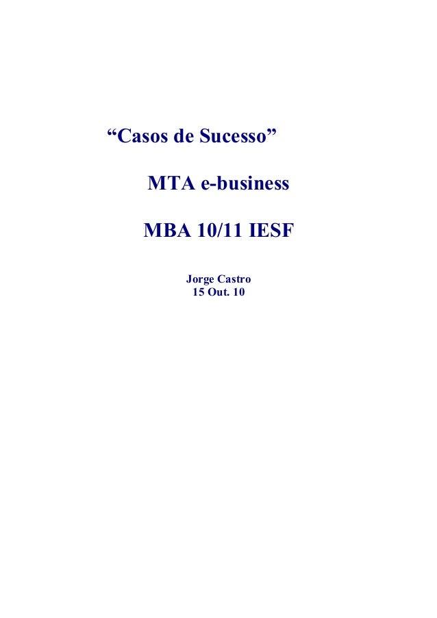 """""""Casos de Sucesso"""" MTA e-business MBA 10/11 IESF Jorge Castro 15 Out. 10"""