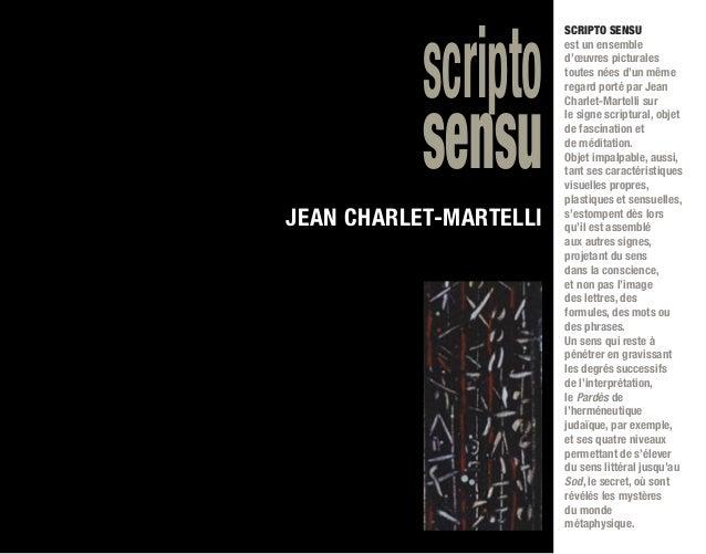 scripto sensu JEAN CHARLET-MARTELLI SCRIPTO SENSU est un ensemble d'œuvres picturales toutes nées d'un même regard porté p...