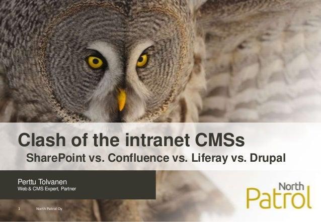Clash of the intranet CMSs    SharePoint vs. Confluence vs. Liferay vs. DrupalPerttu TolvanenWeb & CMS Expert, Partner1   ...