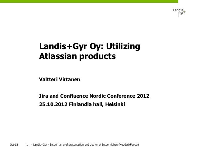 Landis+Gyr Oy: Utilizing                   Atlassian products                   Valtteri Virtanen                   Jira a...