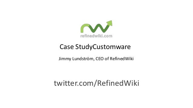 Case StudyCustomware Jimmy Lundström, CEO of RefinedWikitwitter.com/RefinedWiki