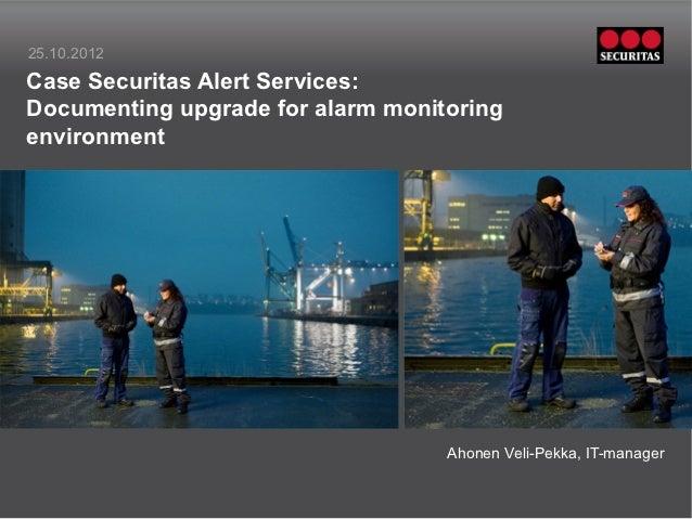 25.10.2012Case Securitas Alert Services:Documenting upgrade for alarm monitoringenvironment         Insert picture in this...
