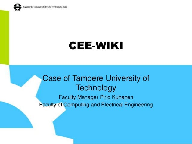 CEE-WIKI Case of Tampere University of          Technology        Faculty Manager Pirjo KuhanenFaculty of Computing and El...