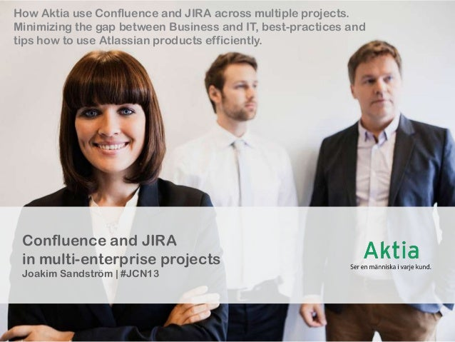 How Aktia use Confluence and JIRA across multiple projects. Minimizing the gap between Business and IT, best-practices and...
