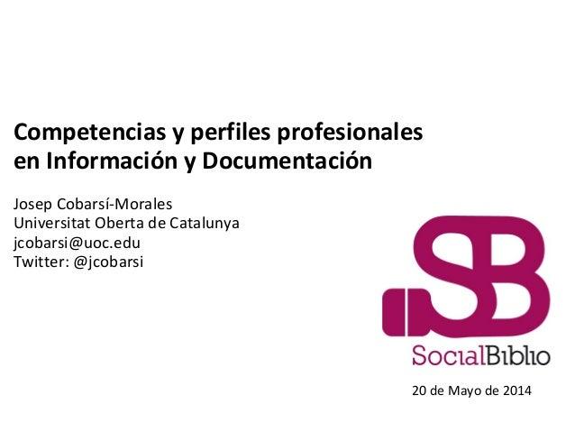 Competencias y perfiles profesionales en Información y Documentación Josep Cobarsí-Morales Universitat Oberta de Catalunya...