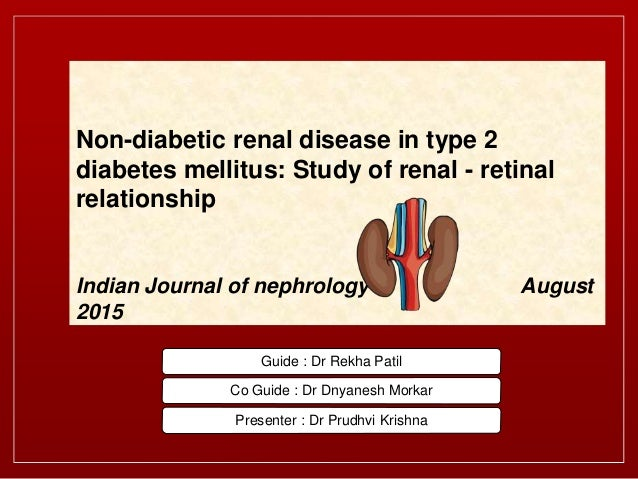 Guide : Dr Rekha Patil Co Guide : Dr Dnyanesh Morkar Presenter : Dr Prudhvi Krishna Non-diabetic renal disease in type 2 d...