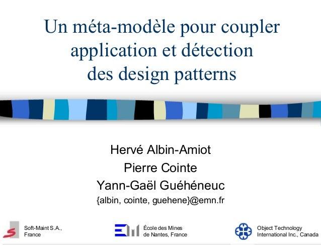 Un méta-modèle pour coupler application et détection des design patterns  Hervé Albin-Amiot Pierre Cointe Yann-Gaël Guéhén...